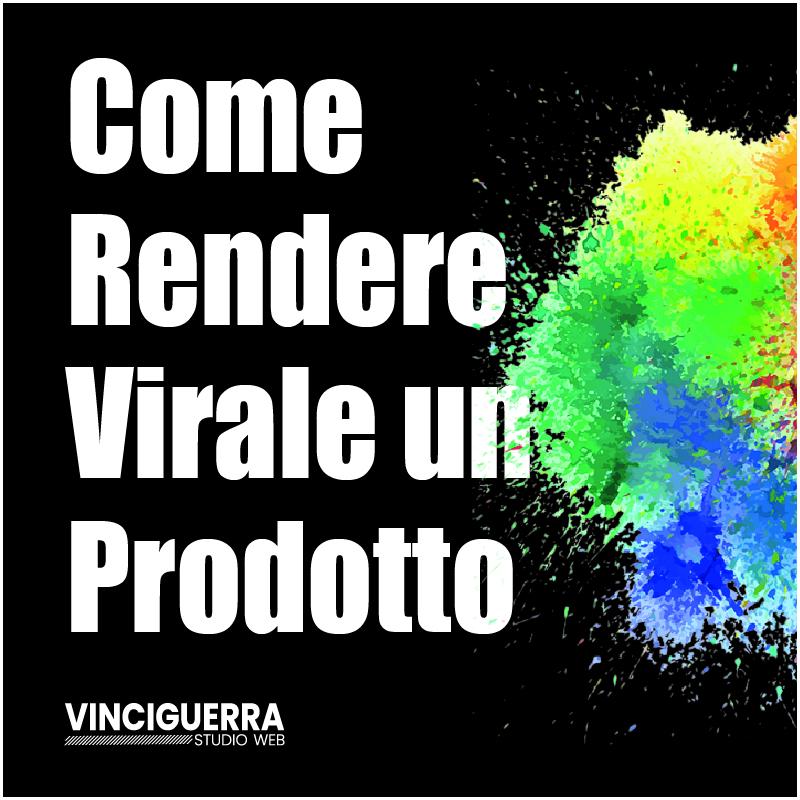Come rendere virale un prodotto
