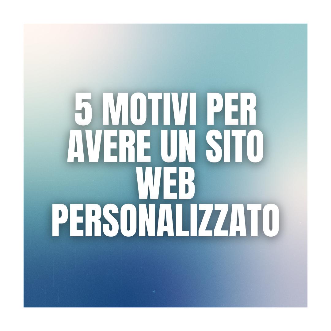 5 motivi per avere un sito web personalizzato