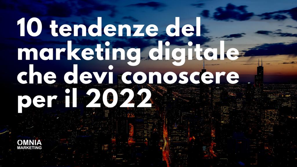 10 tendenze del marketing digitale che devi conoscere per il 2022